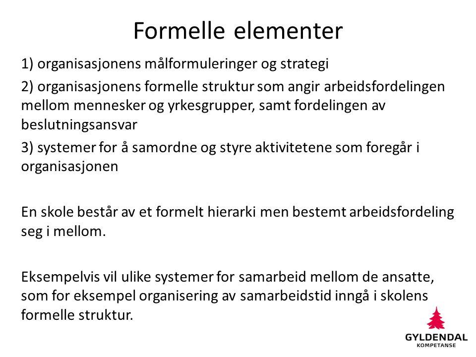 Formelle elementer 1) organisasjonens målformuleringer og strategi 2) organisasjonens formelle struktur som angir arbeidsfordelingen mellom mennesker