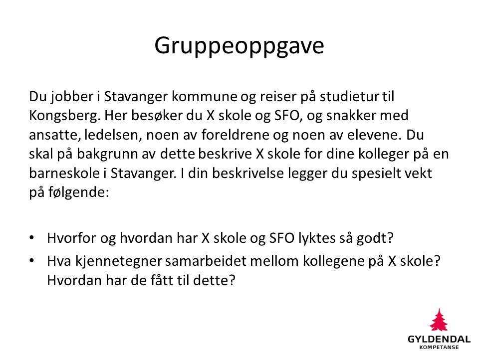 Gruppeoppgave Du jobber i Stavanger kommune og reiser på studietur til Kongsberg. Her besøker du X skole og SFO, og snakker med ansatte, ledelsen, noe