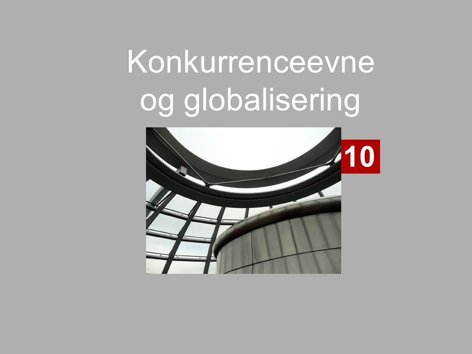 Konkurrenceevne og globalisering 10