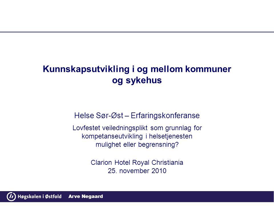 Arve Negaard Kunnskapsutvikling i og mellom kommuner og sykehus Helse Sør-Øst – Erfaringskonferanse Lovfestet veiledningsplikt som grunnlag for kompetanseutvikling i helsetjenesten mulighet eller begrensning.