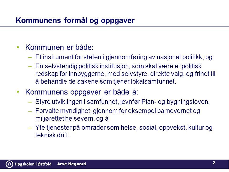 Arve Negaard Kommunen er både: –Et instrument for staten i gjennomføring av nasjonal politikk, og –En selvstendig politisk institusjon, som skal være et politisk redskap for innbyggerne, med selvstyre, direkte valg, og frihet til å behandle de sakene som tjener lokalsamfunnet.
