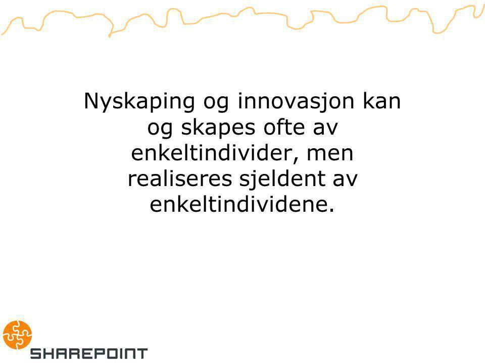 Nyskaping og innovasjon kan og skapes ofte av enkeltindivider, men realiseres sjeldent av enkeltindividene.