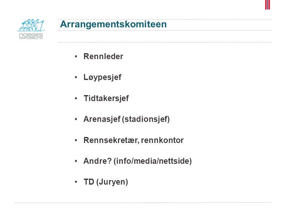 Arrangementskomiteen Rennleder Løypesjef Tidtakersjef Arenasjef (stadionsjef) Rennsekretær, rennkontor Andre? (info/media/nettside) TD (Juryen)