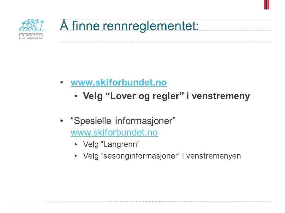 """Å finne rennreglementet: www.skiforbundet.no Velg """"Lover og regler"""" i venstremeny """"Spesielle informasjoner"""" www.skiforbundet.no www.skiforbundet.no Ve"""