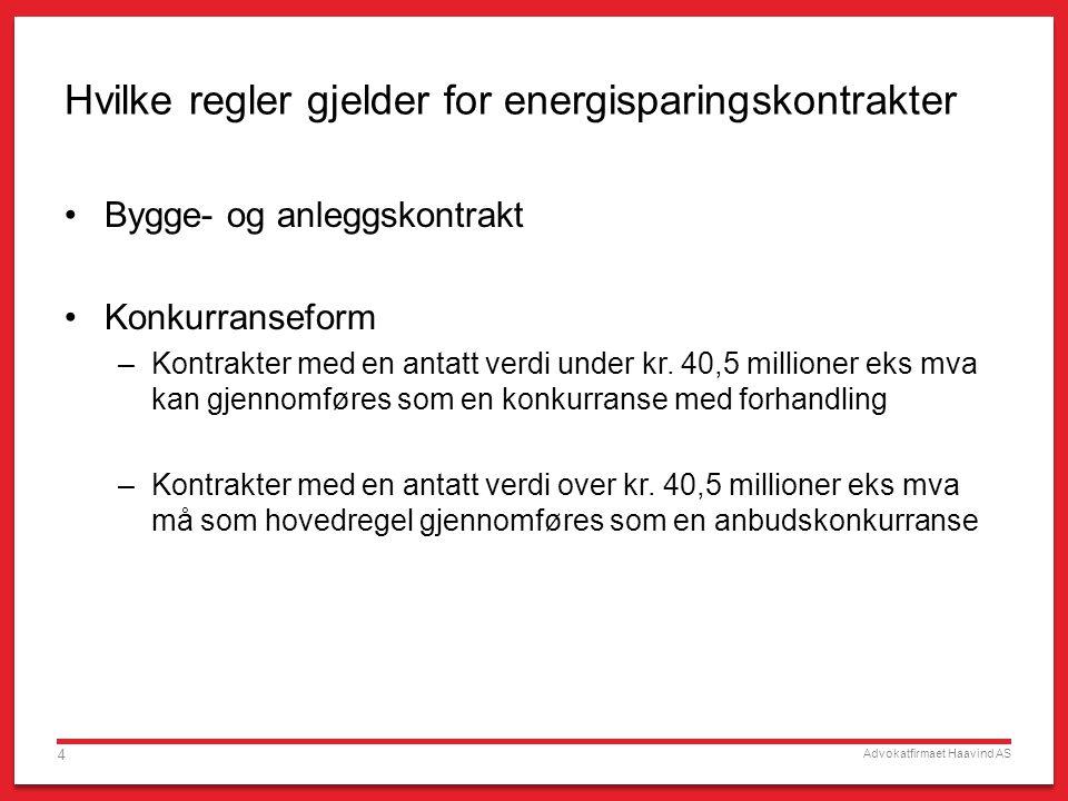 Advokatfirmaet Haavind AS 4 Hvilke regler gjelder for energisparingskontrakter Bygge- og anleggskontrakt Konkurranseform –Kontrakter med en antatt verdi under kr.