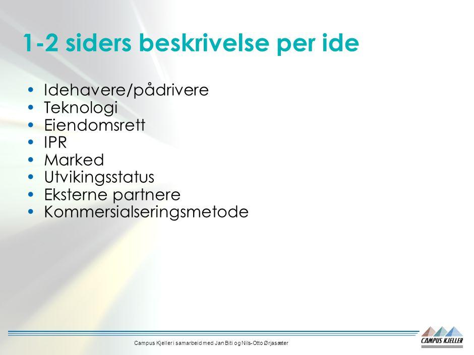 Campus Kjeller i samarbeid med Jan Biti og Nils-Otto Ørjasæter 1-2 siders beskrivelse per ide Idehavere/pådrivere Teknologi Eiendomsrett IPR Marked Utvikingsstatus Eksterne partnere Kommersialseringsmetode