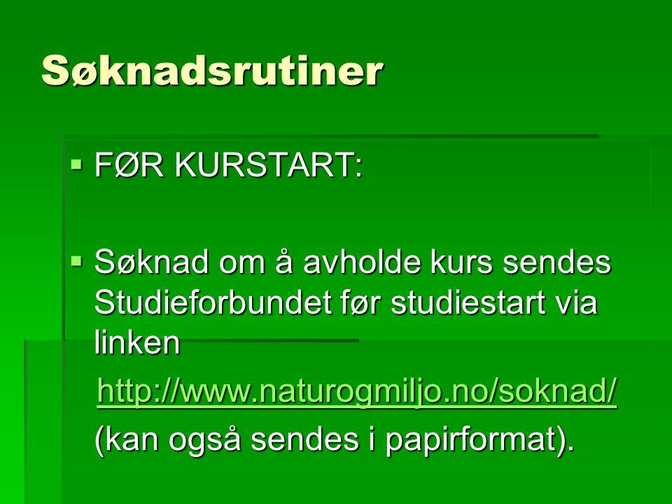 Søknadsrutiner  FØR KURSTART:  Søknad om å avholde kurs sendes Studieforbundet før studiestart via linken http://www.naturogmiljo.no/soknad/ http://www.naturogmiljo.no/soknad/http://www.naturogmiljo.no/soknad/ (kan også sendes i papirformat).
