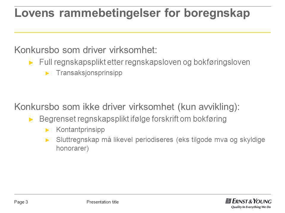 Presentation titlePage 3 Lovens rammebetingelser for boregnskap Konkursbo som driver virksomhet: ► Full regnskapsplikt etter regnskapsloven og bokføri