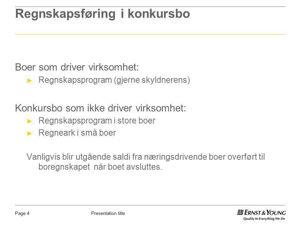 Presentation titlePage 4 Regnskapsføring i konkursbo Boer som driver virksomhet: ► Regnskapsprogram (gjerne skyldnerens) Konkursbo som ikke driver vir