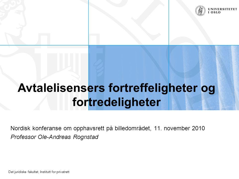 Det juridiske fakultet, Institutt for privatrett Avtalelisensers fortreffeligheter og fortredeligheter Nordisk konferanse om opphavsrett på billedområ