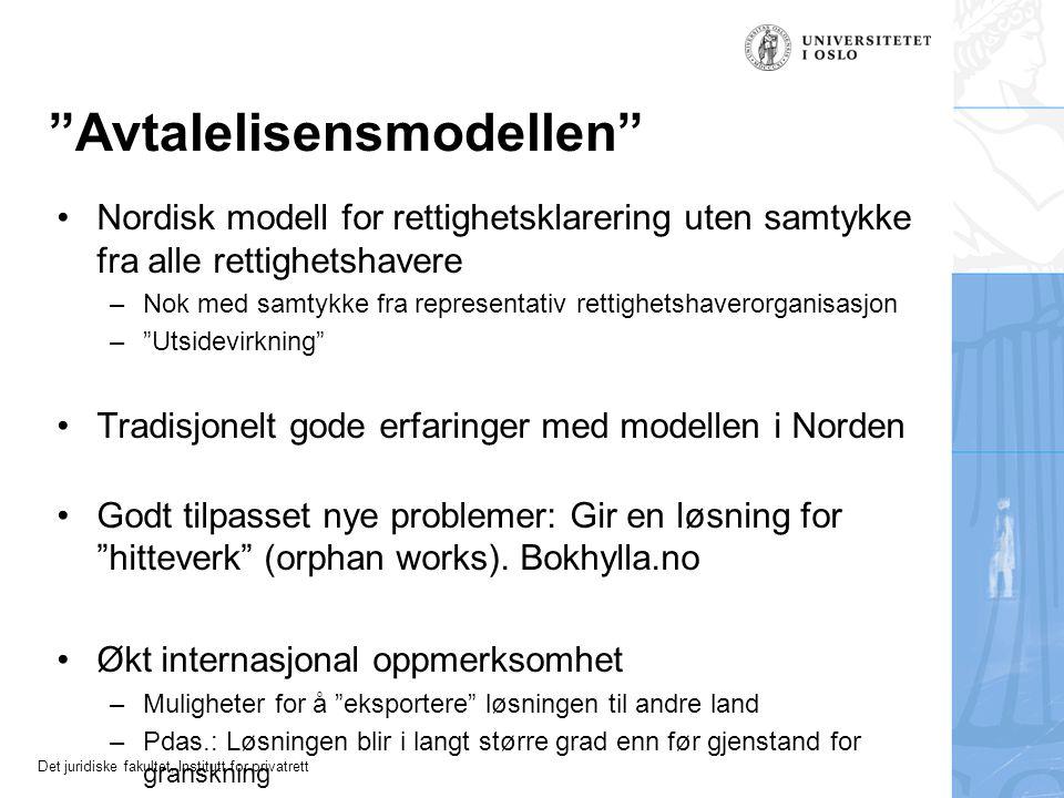 """Det juridiske fakultet, Institutt for privatrett """"Avtalelisensmodellen"""" Nordisk modell for rettighetsklarering uten samtykke fra alle rettighetshavere"""