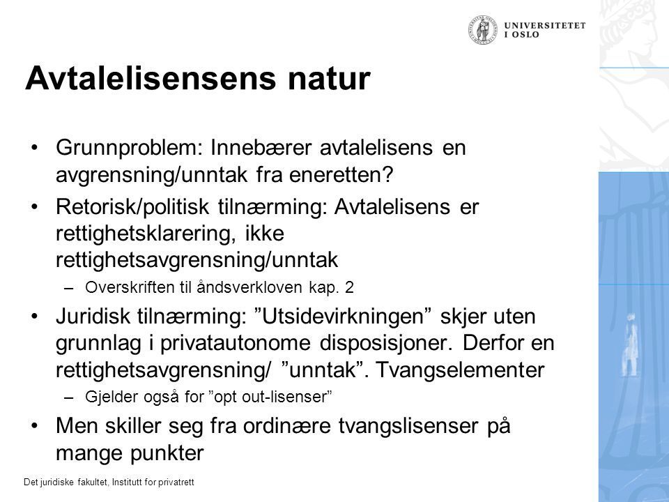 Det juridiske fakultet, Institutt for privatrett Avtalelisensens natur Grunnproblem: Innebærer avtalelisens en avgrensning/unntak fra eneretten? Retor
