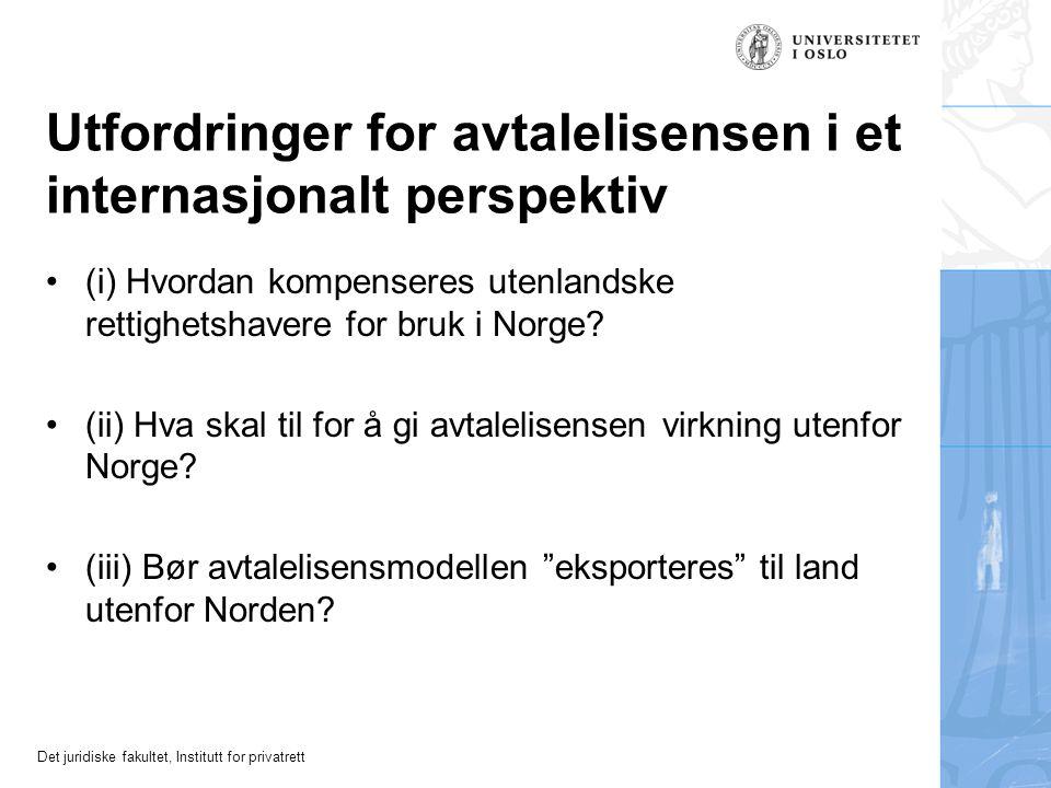 Det juridiske fakultet, Institutt for privatrett Utfordringer for avtalelisensen i et internasjonalt perspektiv (i) Hvordan kompenseres utenlandske rettighetshavere for bruk i Norge.