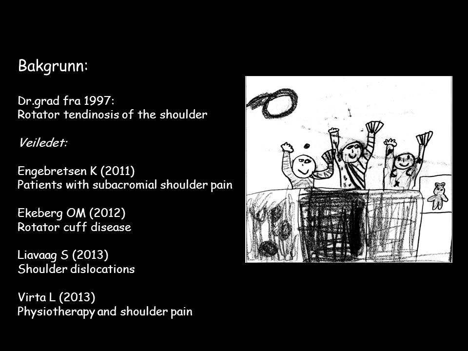 Bakgrunn: Dr.grad fra 1997: Rotator tendinosis of the shoulder Veiledet: Engebretsen K (2011) Patients with subacromial shoulder pain Ekeberg OM (2012) Rotator cuff disease Liavaag S (2013) Shoulder dislocations Virta L (2013) Physiotherapy and shoulder pain