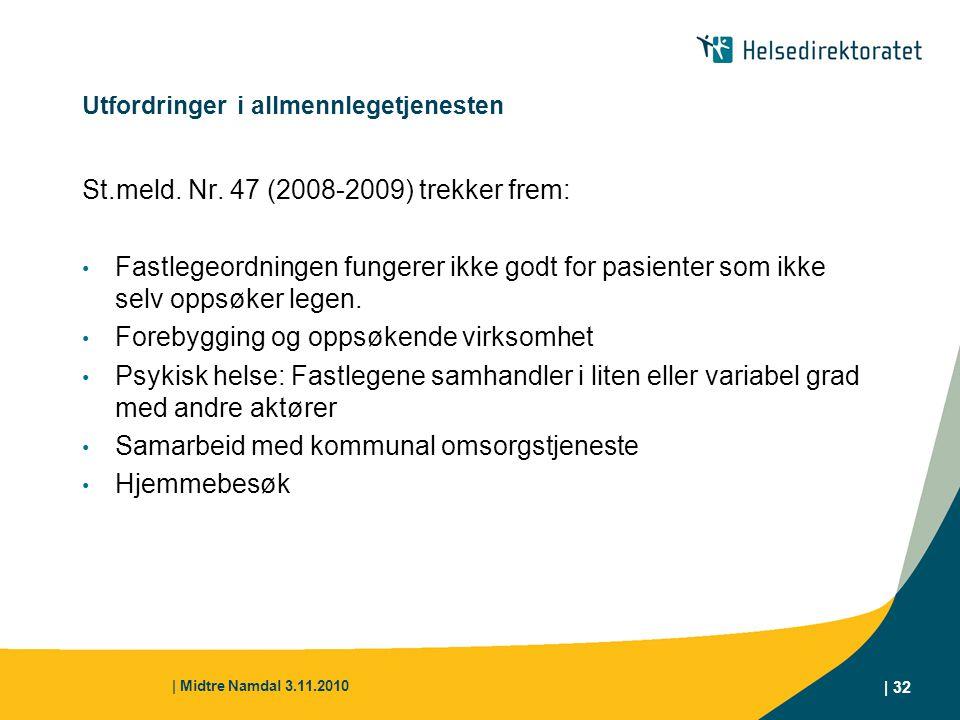 | Midtre Namdal 3.11.2010 | 32 Utfordringer i allmennlegetjenesten St.meld. Nr. 47 (2008-2009) trekker frem: Fastlegeordningen fungerer ikke godt for