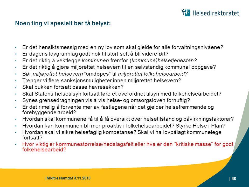 | Midtre Namdal 3.11.2010 | 40 Noen ting vi spesielt bør få belyst: Er det hensiktsmessig med en ny lov som skal gjelde for alle forvaltningsnivåene?