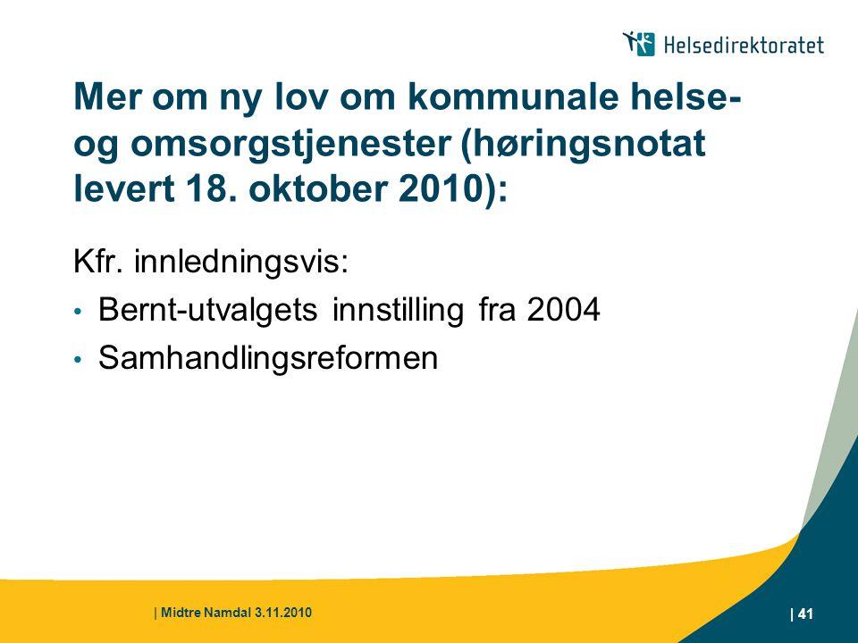 | Midtre Namdal 3.11.2010 | 41 Mer om ny lov om kommunale helse- og omsorgstjenester (høringsnotat levert 18. oktober 2010): Kfr. innledningsvis: Bern