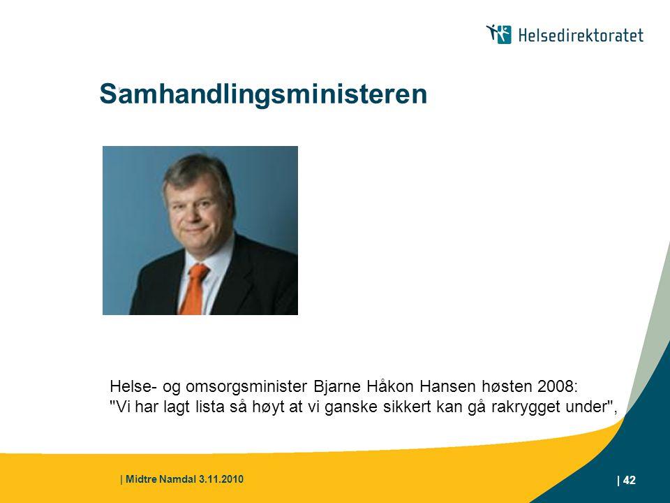 | Midtre Namdal 3.11.2010 | 42 Helse- og omsorgsminister Bjarne Håkon Hansen høsten 2008: