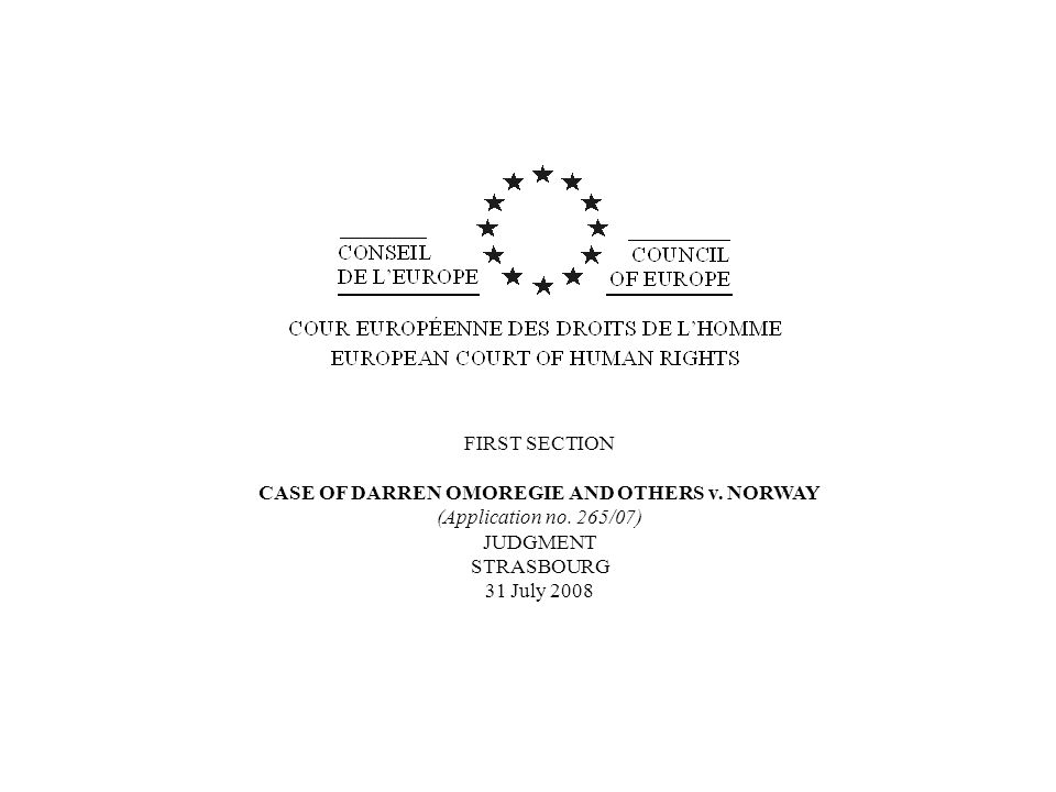 FIRST SECTION CASE OF DARREN OMOREGIE AND OTHERS v. NORWAY (Application no. 265/07) JUDGMENT STRASBOURG 31 July 2008