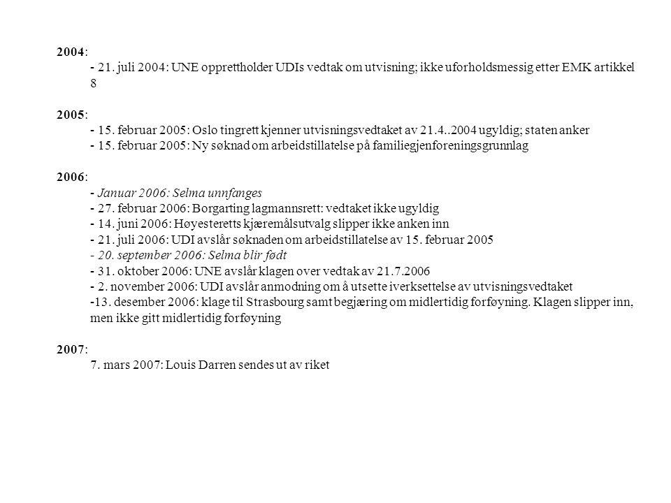 2004: - 21. juli 2004: UNE opprettholder UDIs vedtak om utvisning; ikke uforholdsmessig etter EMK artikkel 8 2005: - 15. februar 2005: Oslo tingrett k