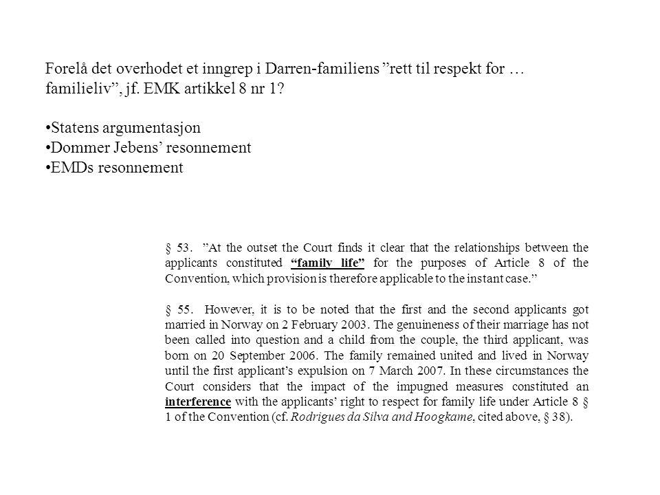 """Forelå det overhodet et inngrep i Darren-familiens """"rett til respekt for … familieliv"""", jf. EMK artikkel 8 nr 1? Statens argumentasjon Dommer Jebens'"""