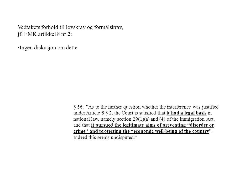 """Vedtakets forhold til lovskrav og formålskrav, jf. EMK artikkel 8 nr 2: Ingen diskusjon om dette § 56. """"As to the further question whether the interfe"""