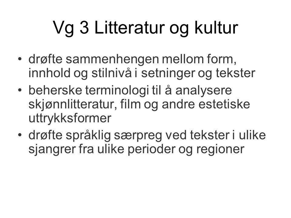 Vg 3 Litteratur og kultur drøfte sammenhengen mellom form, innhold og stilnivå i setninger og tekster beherske terminologi til å analysere skjønnlitteratur, film og andre estetiske uttrykksformer drøfte språklig særpreg ved tekster i ulike sjangrer fra ulike perioder og regioner