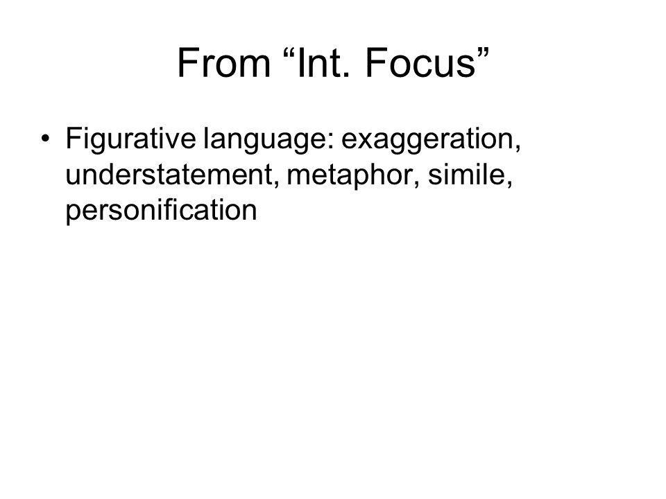 "From ""Int. Focus"" Figurative language: exaggeration, understatement, metaphor, simile, personification"
