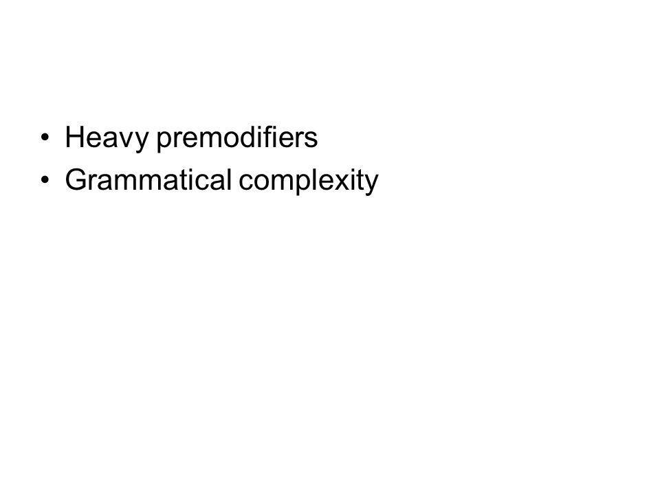 Heavy premodifiers Grammatical complexity