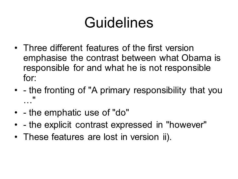 Guidelines Three different features of the first version emphasise the contrast between what Obama is responsible for and what he is not responsible f