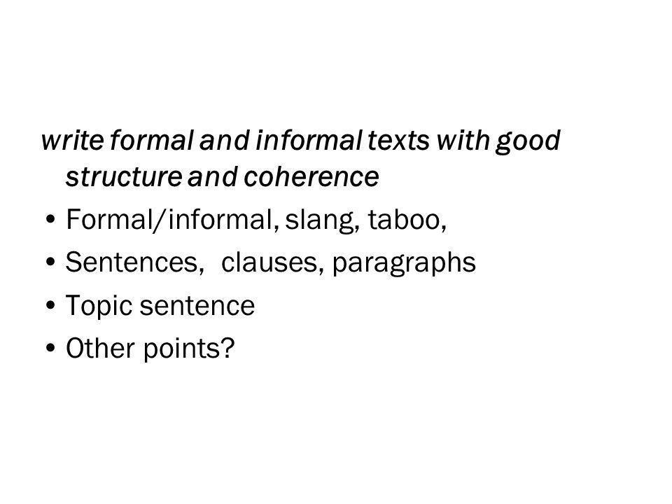 De fleste bør klare å vise til de sammentrukne former (1) og uformelle kortformer (2); begge trekk er typiske for uformelt språkbruk.
