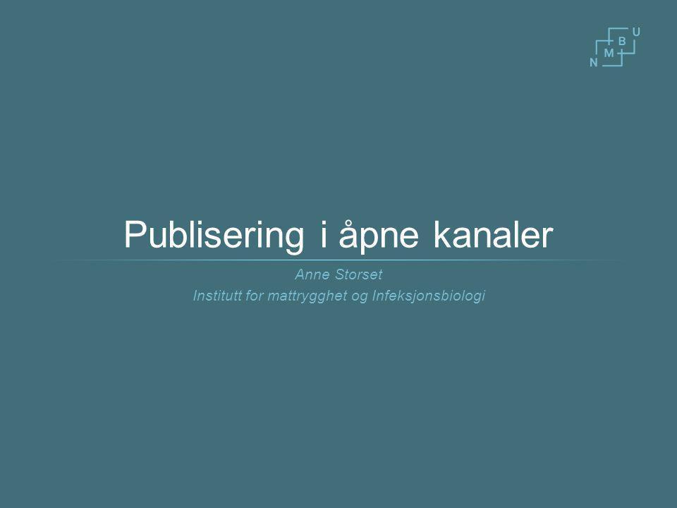 Publisering i åpne kanaler Anne Storset Institutt for mattrygghet og Infeksjonsbiologi