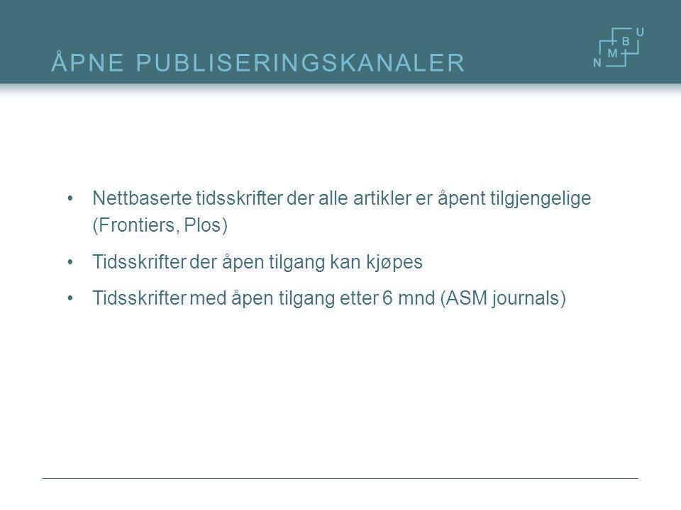 ÅPNE PUBLISERINGSKANALER Nettbaserte tidsskrifter der alle artikler er åpent tilgjengelige (Frontiers, Plos) Tidsskrifter der åpen tilgang kan kjøpes Tidsskrifter med åpen tilgang etter 6 mnd (ASM journals)