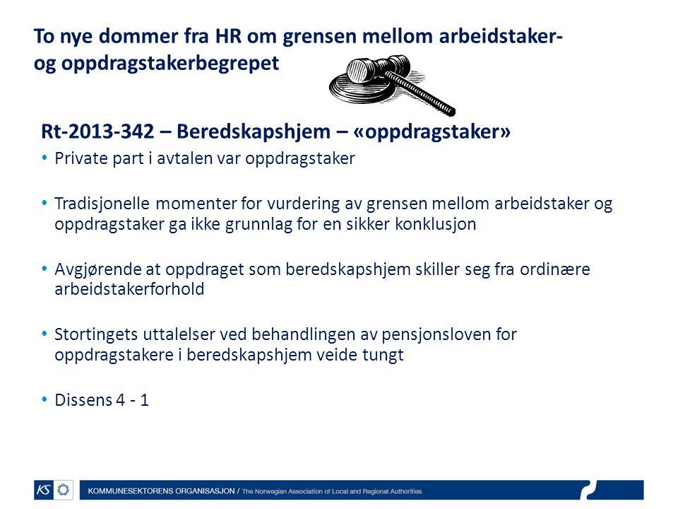 To nye dommer fra HR om grensen mellom arbeidstaker- og oppdragstakerbegrepet Rt-2013-342 – Beredskapshjem – «oppdragstaker» Private part i avtalen va