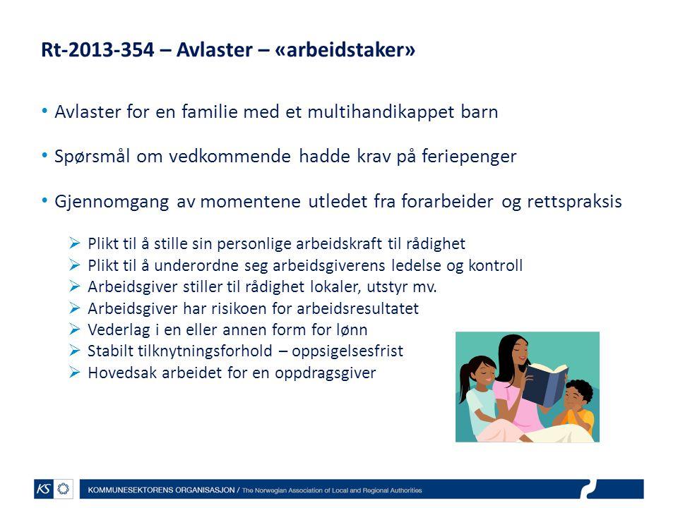 Rt-2013-354 – Avlaster – «arbeidstaker» Avlaster for en familie med et multihandikappet barn Spørsmål om vedkommende hadde krav på feriepenger Gjennom