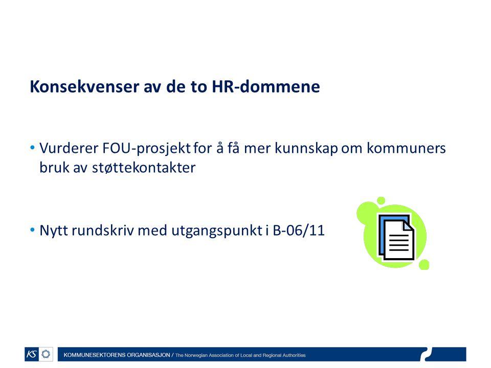 Konsekvenser av de to HR-dommene Vurderer FOU-prosjekt for å få mer kunnskap om kommuners bruk av støttekontakter Nytt rundskriv med utgangspunkt i B-