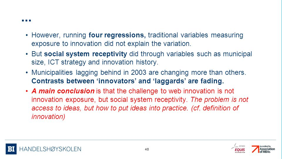 ... However, running four regressions, traditional variables measuring exposure to innovation did not explain the variation. But social system recepti