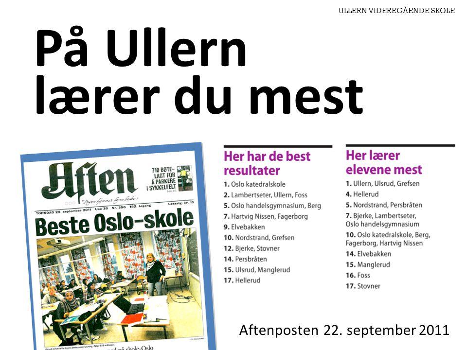 ULLERN VIDEREGÅENDE SKOLE Aftenposten 22. september 2011 På Ullern lærer du mest