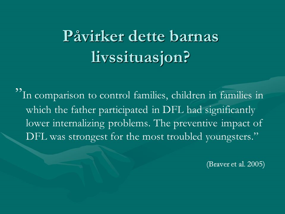"Påvirker dette barnas livssituasjon? "" In comparison to control families, children in families in which the father participated in DFL had significant"