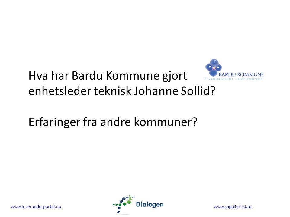 www.leverandorportal.nowww.leverandorportal.no www.supplierlist.nowww.supplierlist.no Hva har Bardu Kommune gjort enhetsleder teknisk Johanne Sollid.