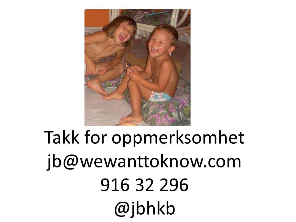 Takk for oppmerksomhet jb@wewanttoknow.com 916 32 296 @jbhkb