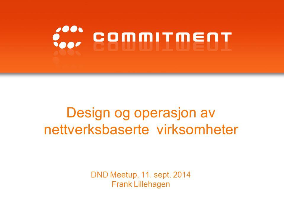 Design og operasjon av nettverksbaserte virksomheter DND Meetup, 11. sept. 2014 Frank Lillehagen