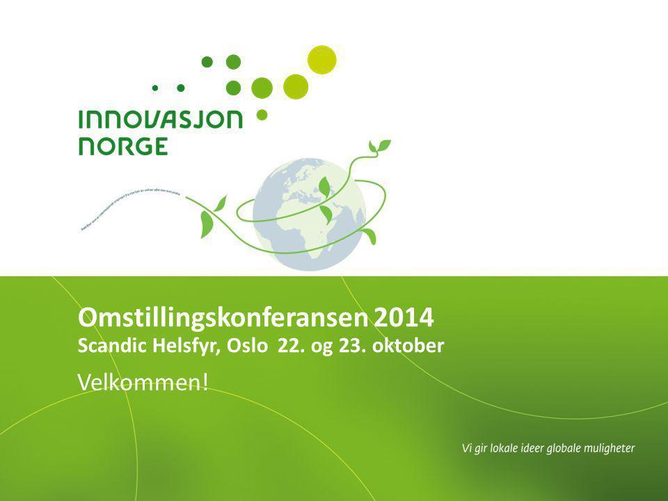 Velkommen! Omstillingskonferansen 2014 Scandic Helsfyr, Oslo 22. og 23. oktober