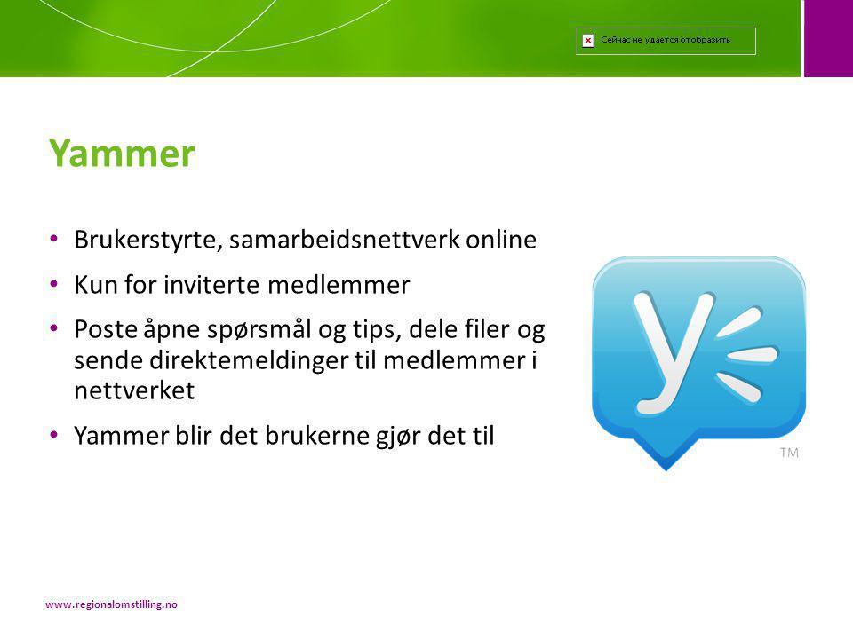 Brukerstyrte, samarbeidsnettverk online Kun for inviterte medlemmer Poste åpne spørsmål og tips, dele filer og sende direktemeldinger til medlemmer i nettverket Yammer blir det brukerne gjør det til Yammer www.regionalomstilling.no