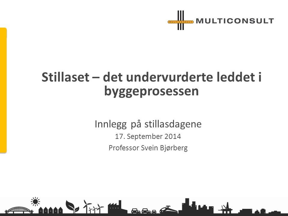 multiconsult.no Stillaset – det undervurderte leddet i byggeprosessen Innlegg på stillasdagene 17. September 2014 Professor Svein Bjørberg