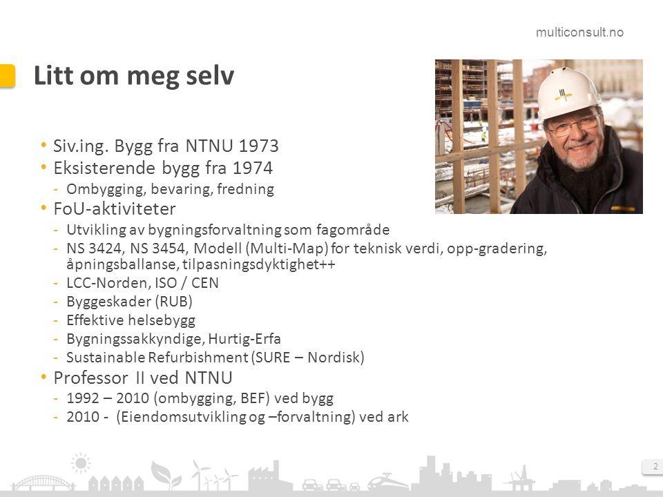 multiconsult.no 2 Litt om meg selv Siv.ing. Bygg fra NTNU 1973 Eksisterende bygg fra 1974 Ombygging, bevaring, fredning FoU-aktiviteter Utvikling av