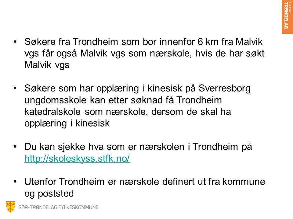 Søkere fra Trondheim som bor innenfor 6 km fra Malvik vgs får også Malvik vgs som nærskole, hvis de har søkt Malvik vgs Søkere som har opplæring i kin