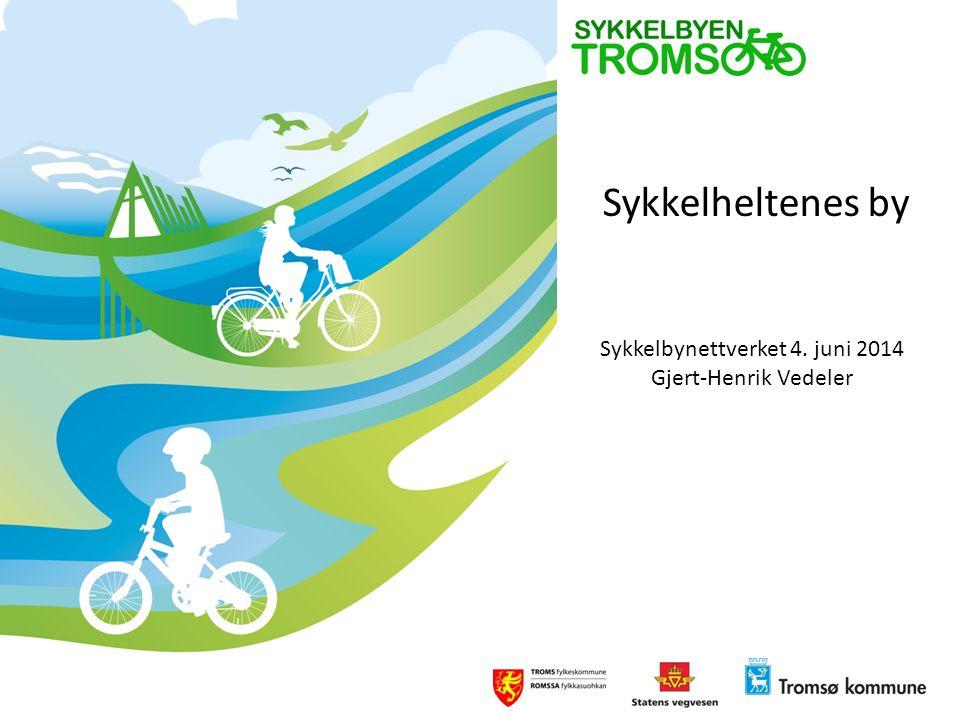 Sykkelheltenes by Sykkelbynettverket 4. juni 2014 Gjert-Henrik Vedeler