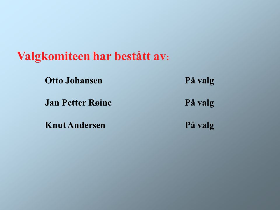 Valgkomiteen har bestått av : Otto JohansenPå valg Jan Petter RøinePå valg Knut AndersenPå valg