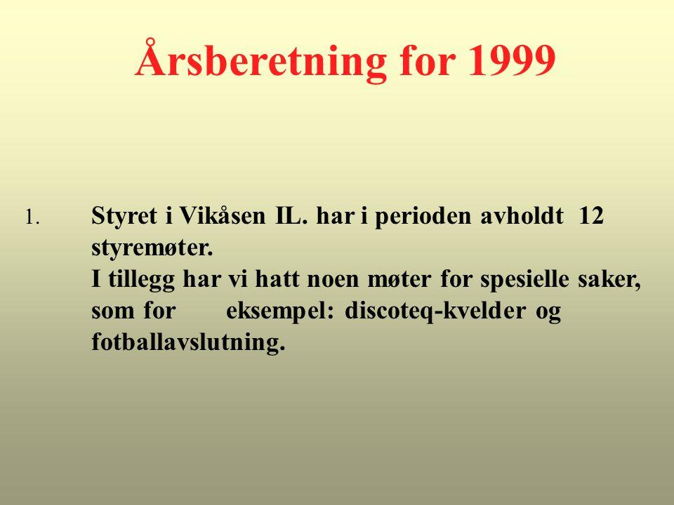 Årsberetning for 1999 1. Styret i Vikåsen IL. har i perioden avholdt 12 styremøter.